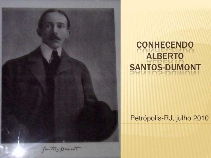CONHECENDO Alberto Santos-Dumont<br />Petrópolis-RJ, julho 2010<br />