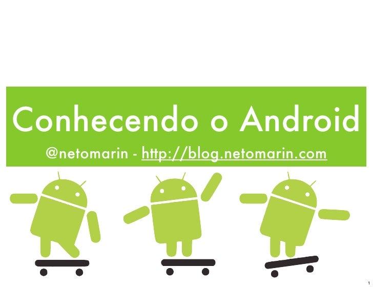 Conhecendo o Android  @netomarin - http://blog.netomarin.com                                               1