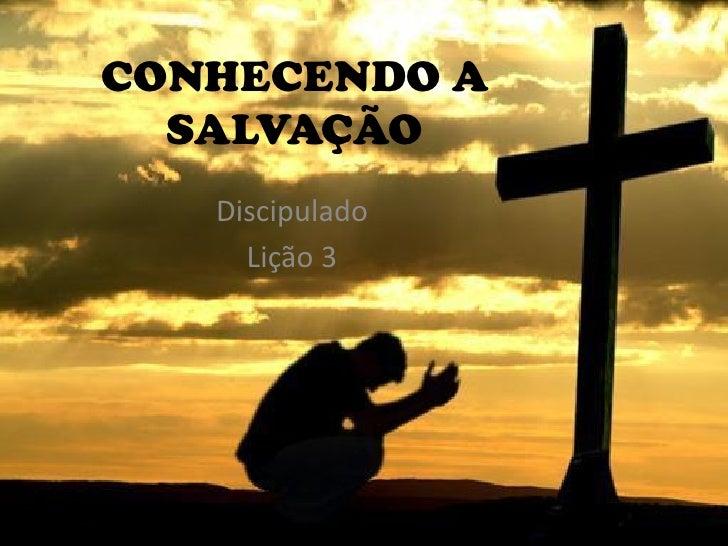 CONHECENDO A  SALVAÇÃO   Discipulado     Lição 3