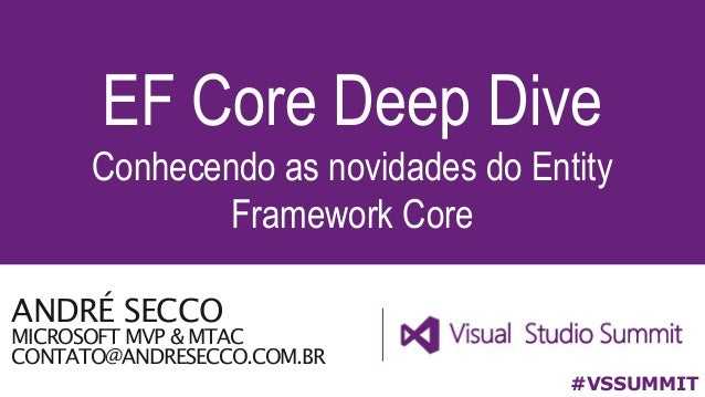 ANDRÉ SECCO MICROSOFT MVP & MTAC CONTATO@ANDRESECCO.COM.BR EF Core Deep Dive Conhecendo as novidades do Entity Framework C...