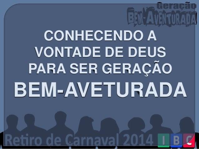 CONHECENDO A VONTADE DE DEUS PARA SER GERAÇÃO BEM-AVETURADA