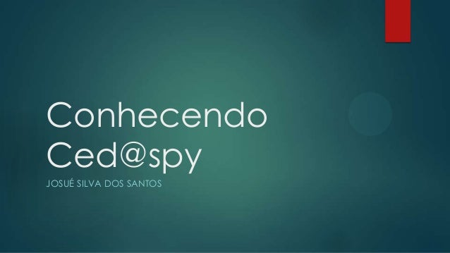 Conhecendo Ced@spy JOSUÉ SILVA DOS SANTOS