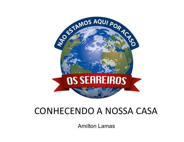CONHECENDO A NOSSA CASA Amilton Lamas