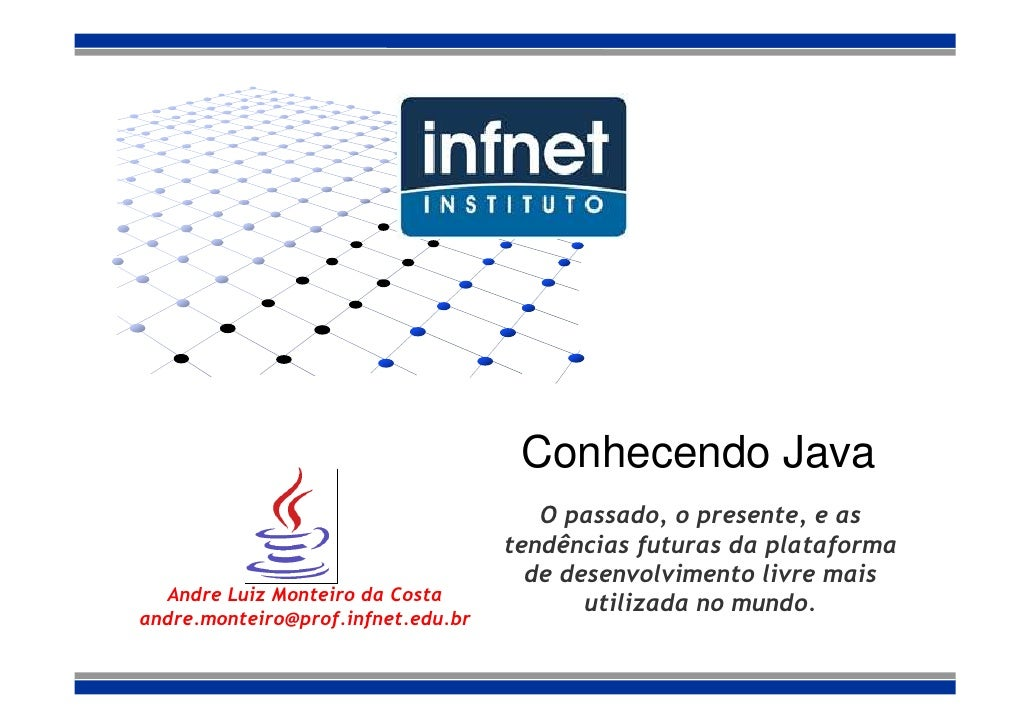 Conhecendo Java                                        O passado, o presente, e as                                     ten...