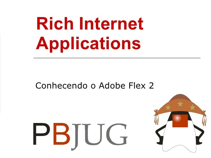 Rich Internet Applications Conhecendo o Adobe Flex 2