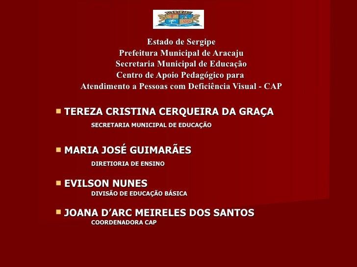 <ul><li>Estado de Sergipe </li></ul><ul><li>Prefeitura Municipal de Aracaju </li></ul><ul><li>Secretaria Municipal de Educ...
