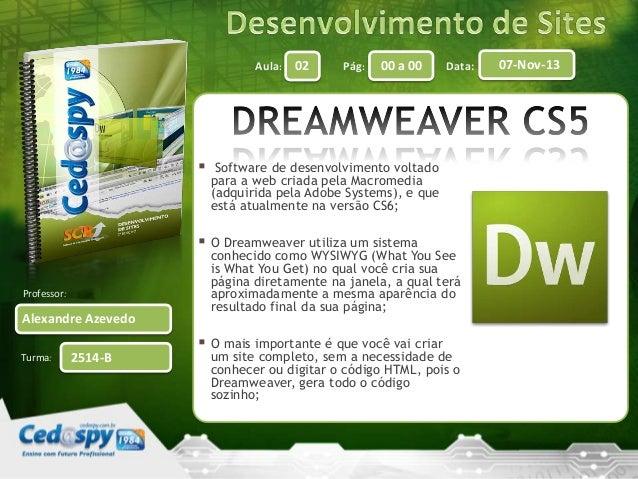 Aula:    02  Pág:  00 a 00  Data:  Software de desenvolvimento voltado para a web criada pela Macromedia (adquirida pela ...