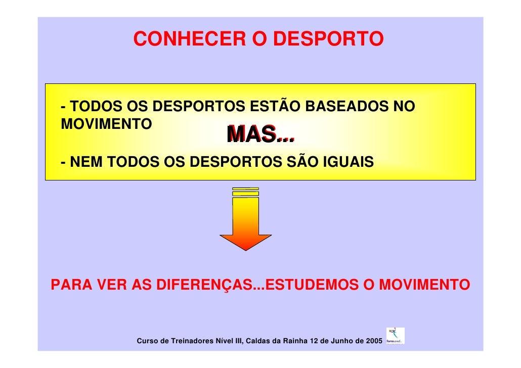 CONHECER O DESPORTO    - TODOS OS DESPORTOS ESTÃO BASEADOS NO  MOVIMENTO                                  MAS...  - NEM TO...