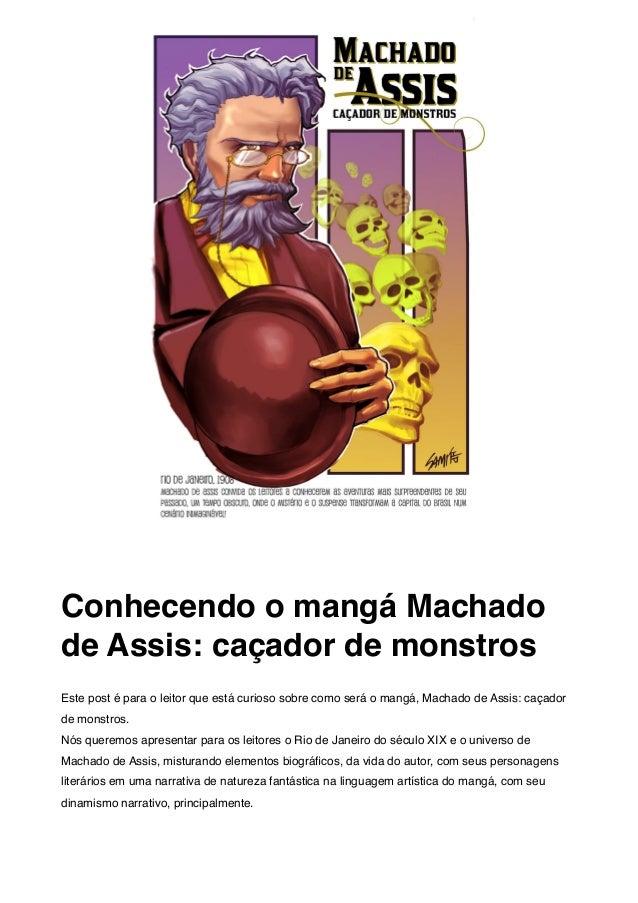 Conhecendo o mangá Machado de Assis: caçador de monstros Este post é para o leitor que está curioso sobre como será o mang...