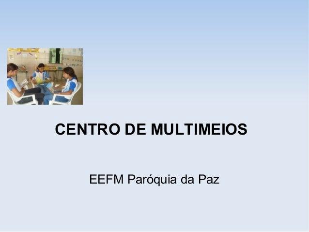EEFM Paróquia da Paz CENTRO DE MULTIMEIOS