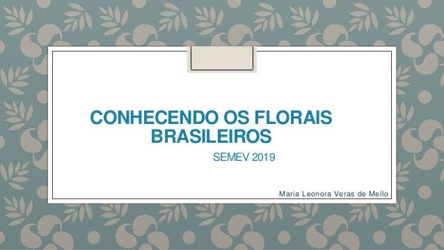 CONHECENDO OS FLORAIS BRASILEIROS SEMEV 2019 Maria Leonora Veras de Mello