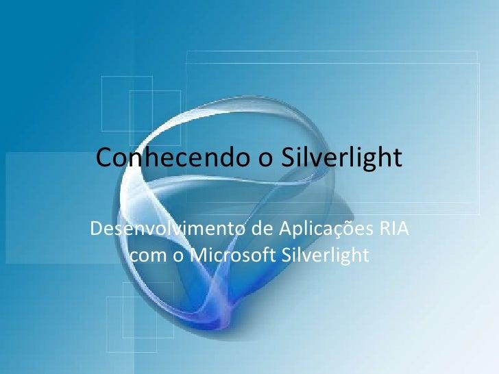 Conhecendo o Silverlight<br />Desenvolvimento de Aplicações RIA com o Microsoft Silverlight<br />