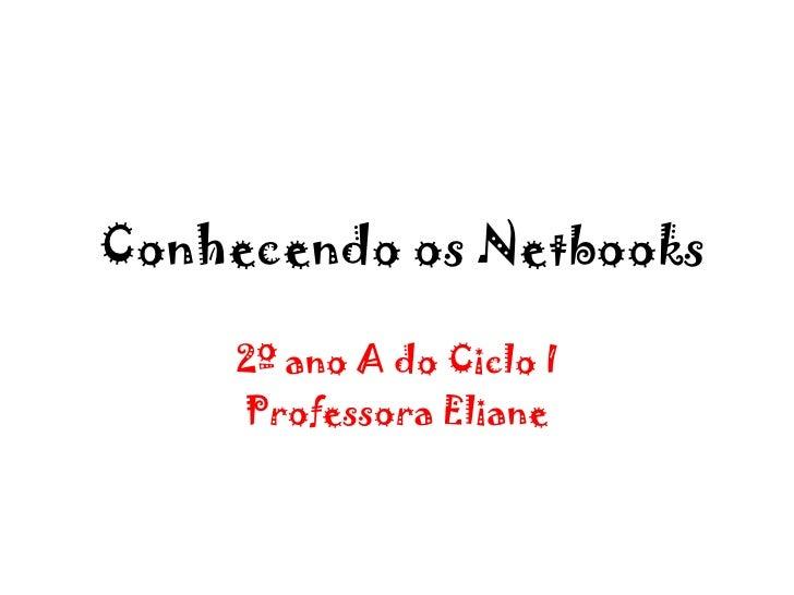 Conhecendo os Netbooks    2º ano A do Ciclo I    Professora Eliane
