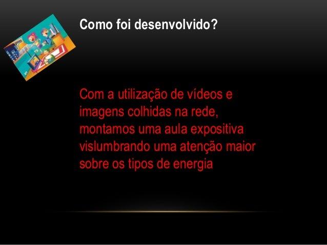 Como foi desenvolvido? Com a utilização de vídeos e imagens colhidas na rede, montamos uma aula expositiva vislumbrando um...