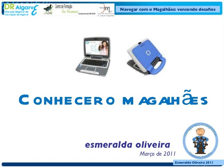 Conhecer o magalhães esmeralda oliveira Março de 2011