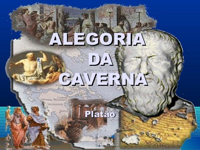 ALEGORIAALEGORIA DADA CAVERNACAVERNA PlatãoPlatão