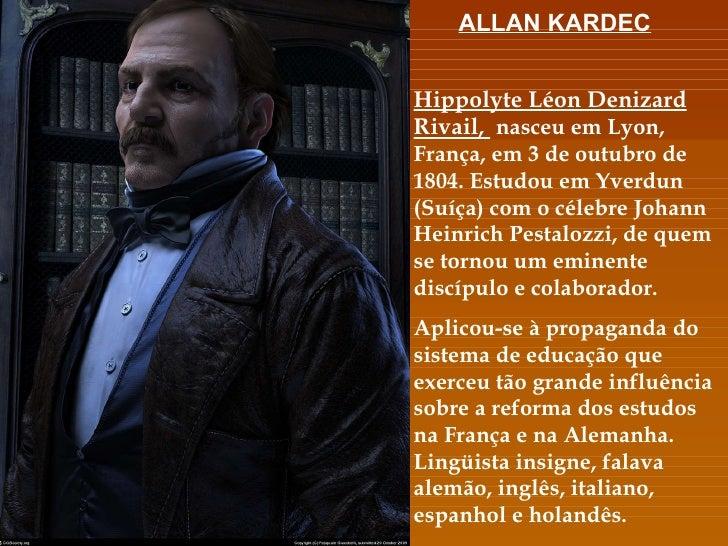 Hippolyte Léon Denizard Rivail,  nasceu em Lyon, França, em 3 de outubro de 1804. Estudou em Yverdun (Suíça) com o célebre...
