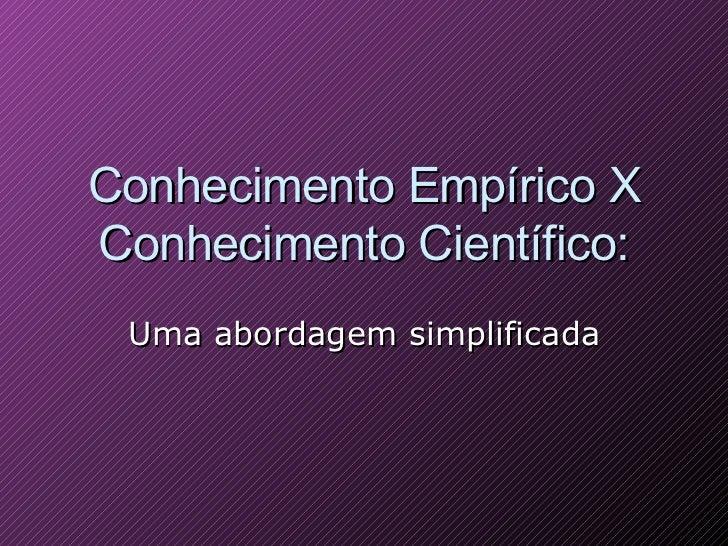 Conhecimento Empírico X Conhecimento Científico: Uma abordagem simplificada