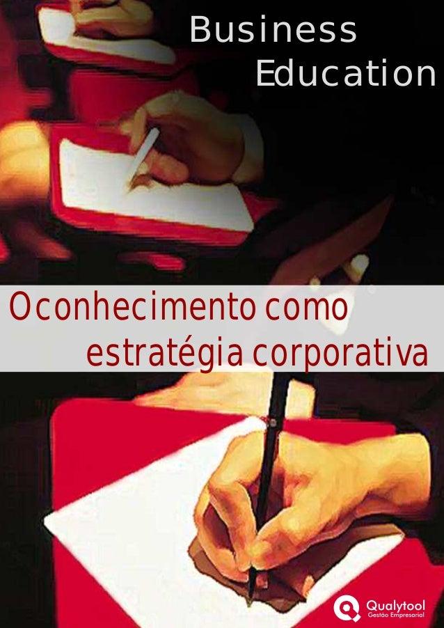 O conhecimento como estratégia corporativa Business Education