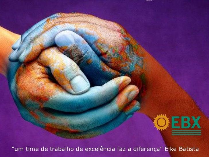 """""""um time de trabalho de excelência faz a diferença"""" Eike Batista"""