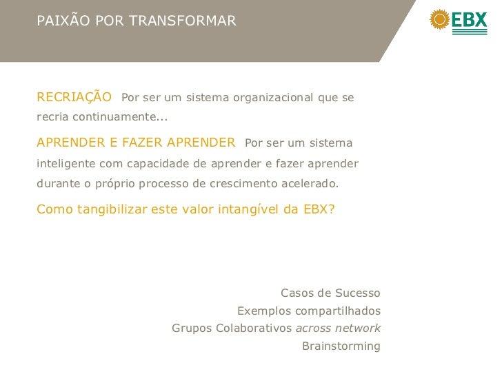 PAIXÃO POR TRANSFORMARRECRIAÇÃO Por ser um sistema organizacional que serecria continuamente...APRENDER E FAZER APRENDER P...