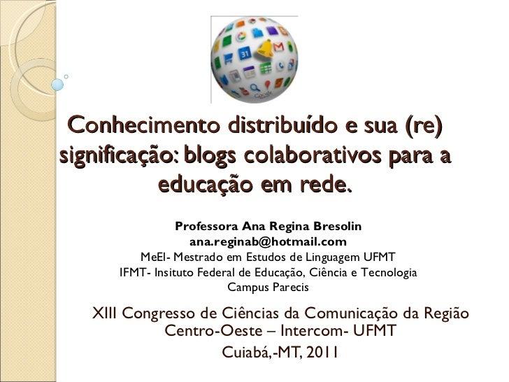Conhecimento distribuído e sua (re) significação: blogs colaborativos para a educação em rede. XIIICongresso de Ciências ...