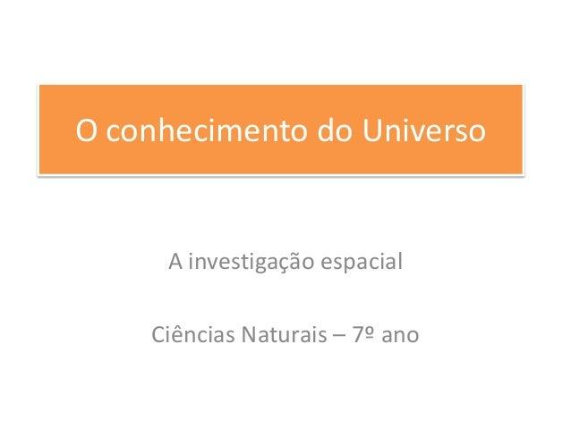 O conhecimento do Universo  A investigação espacial  Ciências Naturais – 7º ano