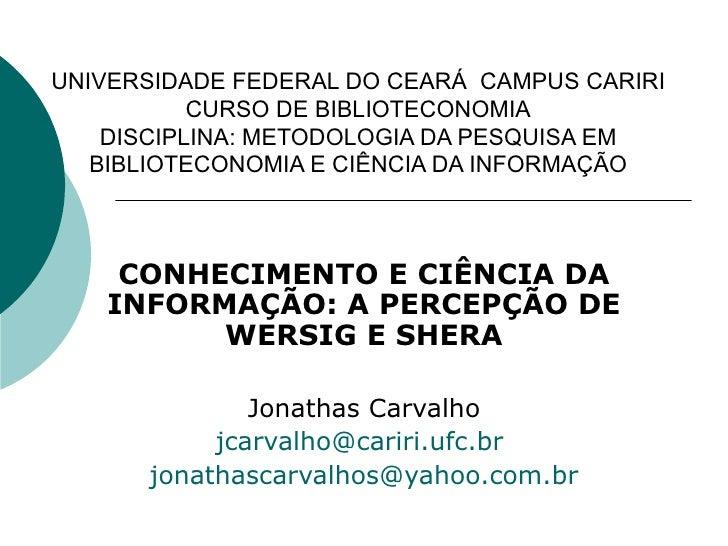 UNIVERSIDADE FEDERAL DO CEARÁ  CAMPUS CARIRI CURSO DE BIBLIOTECONOMIA DISCIPLINA: METODOLOGIA DA PESQUISA EM BIBLIOTECONOM...