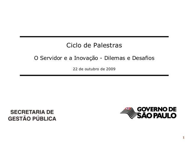 1 Ciclo de Palestras O Servidor e a Inovação - Dilemas e Desafios 22 de outubro de 2009