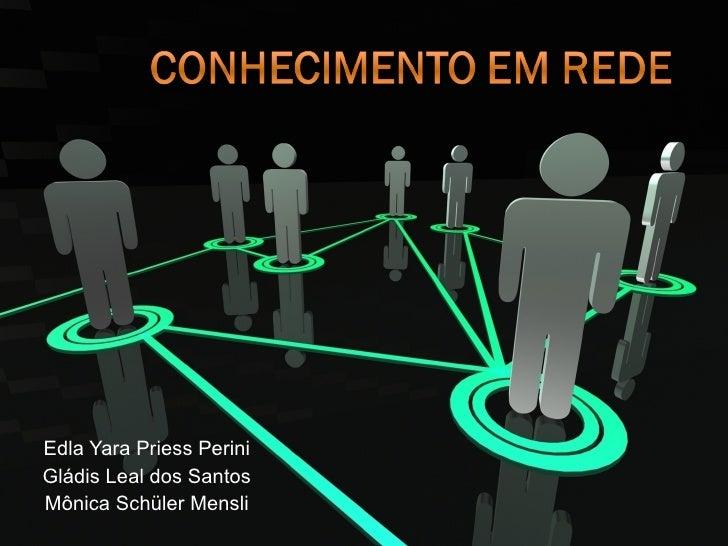 Edla Yara Priess Perini Gládis Leal dos Santos Mônica Schüler Mensli