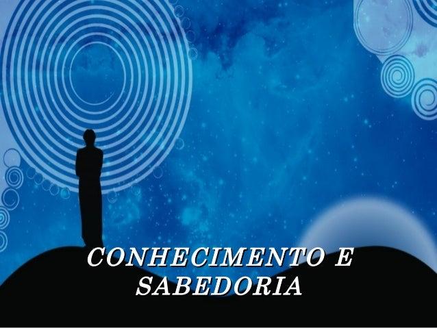 CONHECIMENTO ECONHECIMENTO E SABEDORIASABEDORIA