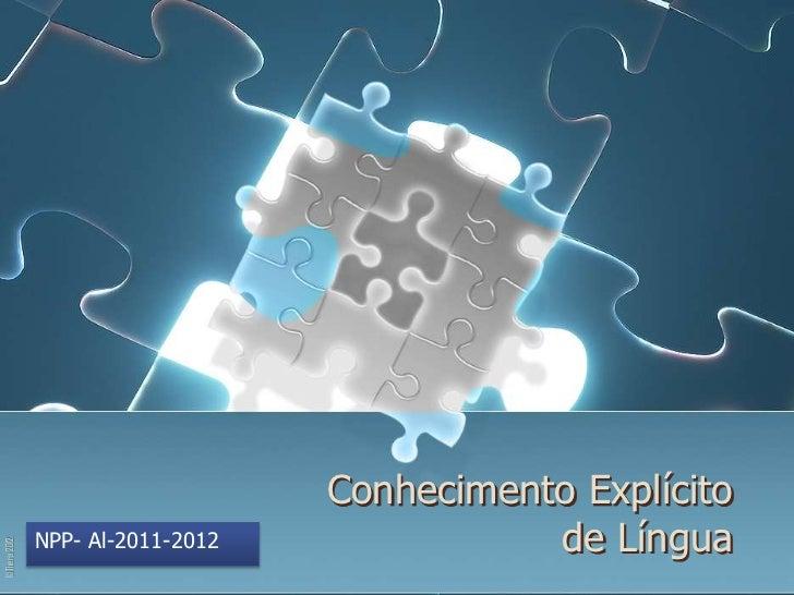Conhecimento Explícito              NPP- Al-2011-2012              de Língua©Thera 2012