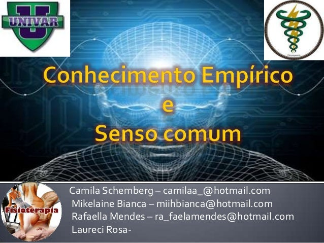 Camila Schemberg – camilaa_@hotmail.com Mikelaine Bianca – miihbianca@hotmail.com Rafaella Mendes – ra_faelamendes@hotmail...