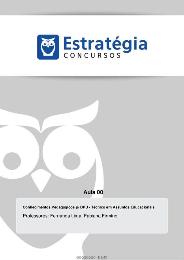 Aula 00 Conhecimentos Pedagogicos p/ DPU - Técnico em Assuntos Educacionais Professores: Fernanda Lima, Fabiana Firmino 00...
