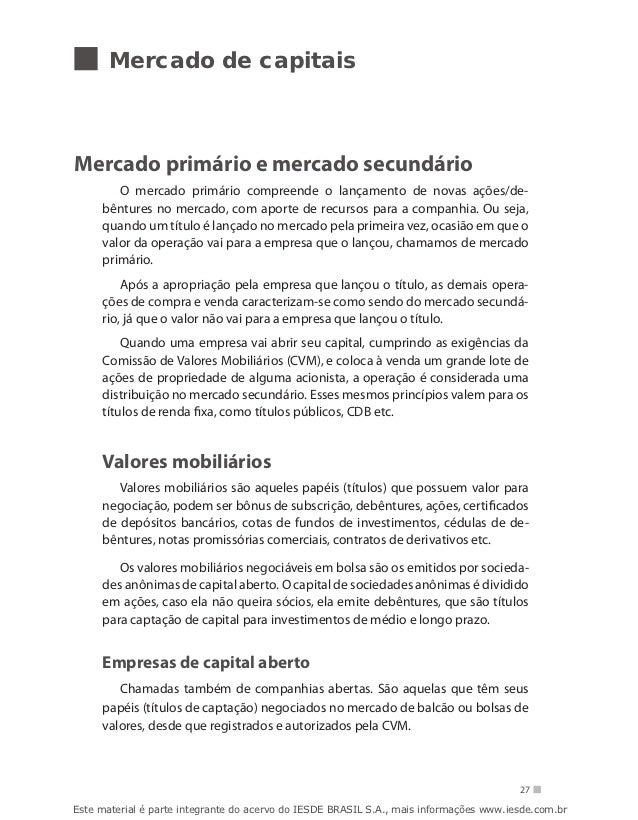 Mercado de capitaisMercado primário e mercado secundário        O mercado primário compreende o lançamento de novas ações/...