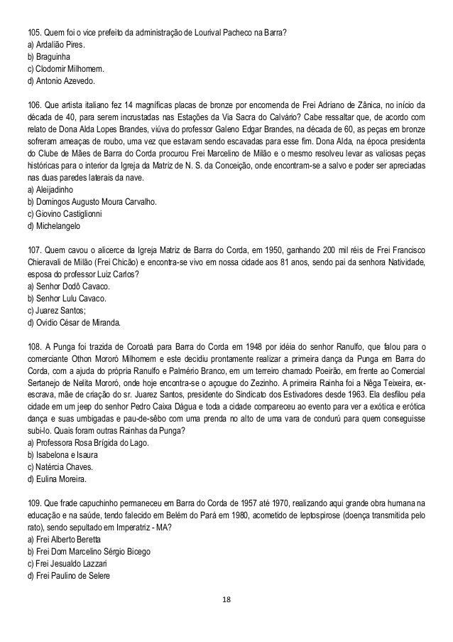 18 105. Quem foi o vice prefeito da administração de Lourival Pacheco na Barra? a) Ardalião Pires. b) Braguinha c) Clodomi...