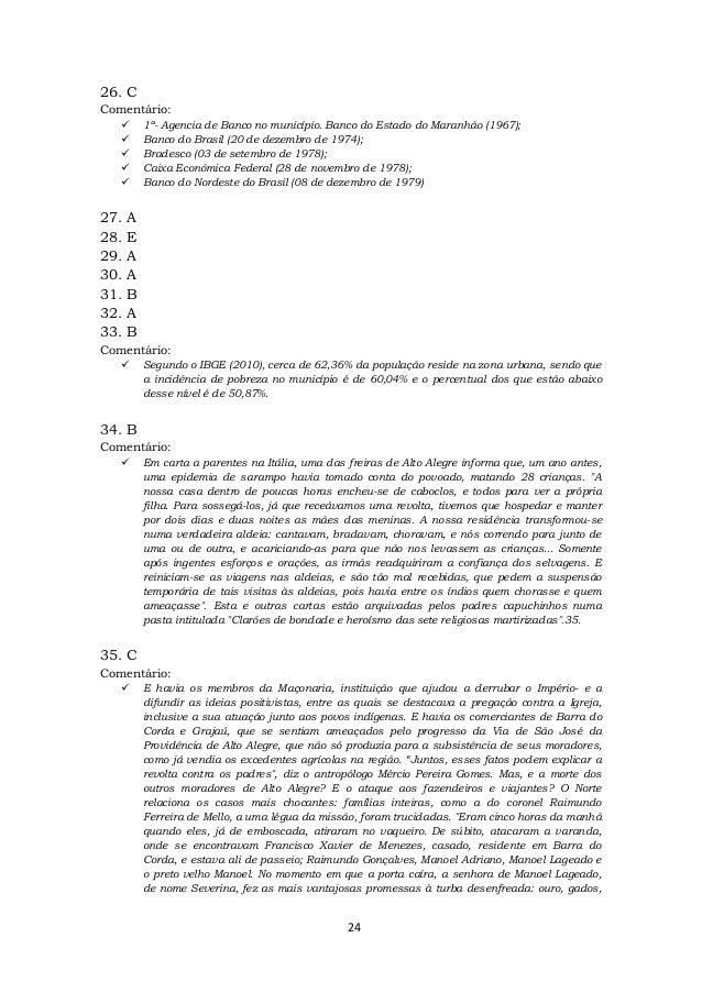 24 26. C Comentário:  1ª- Agencia de Banco no município. Banco do Estado do Maranhão (1967);  Banco do Brasil (20 de dez...