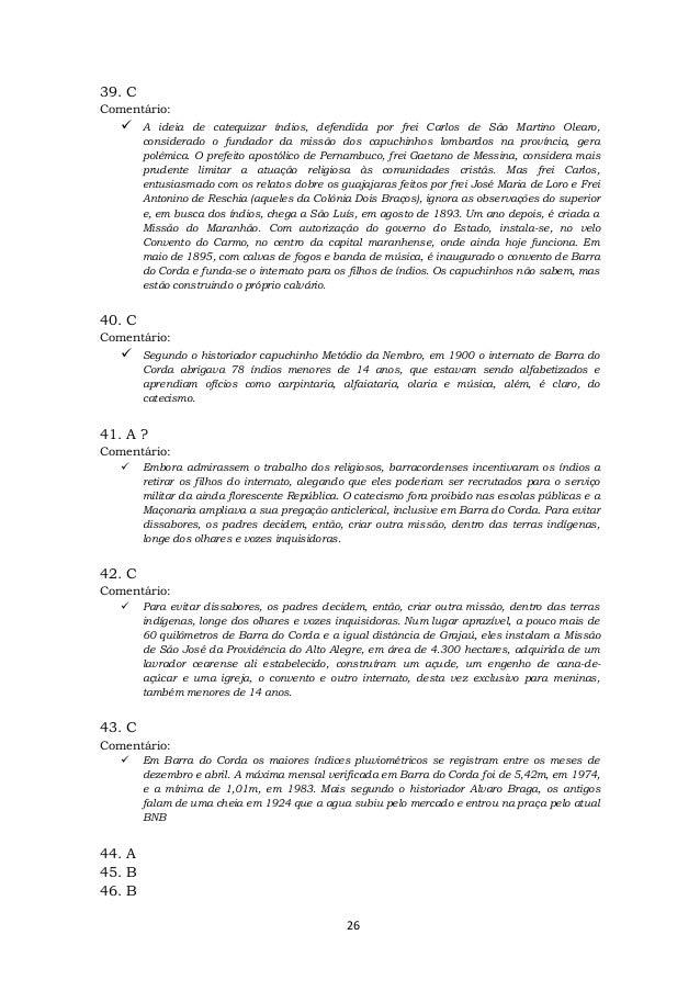 26 39. C Comentário:  A ideia de catequizar índios, defendida por frei Carlos de São Martino Olearo, considerado o fundad...