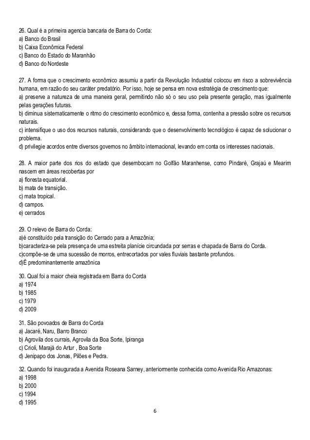 6 26. Qual é a primeira agencia bancaria de Barra do Corda: a) Banco do Brasil b) Caixa Econômica Federal c) Banco do Esta...