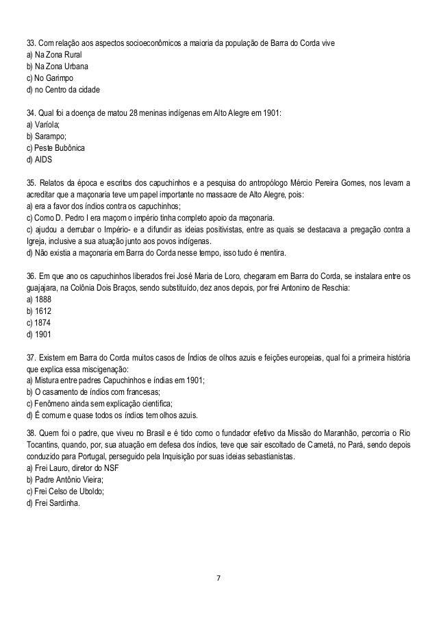 7 33. Com relação aos aspectos socioeconômicos a maioria da população de Barra do Corda vive a) Na Zona Rural b) Na Zona U...