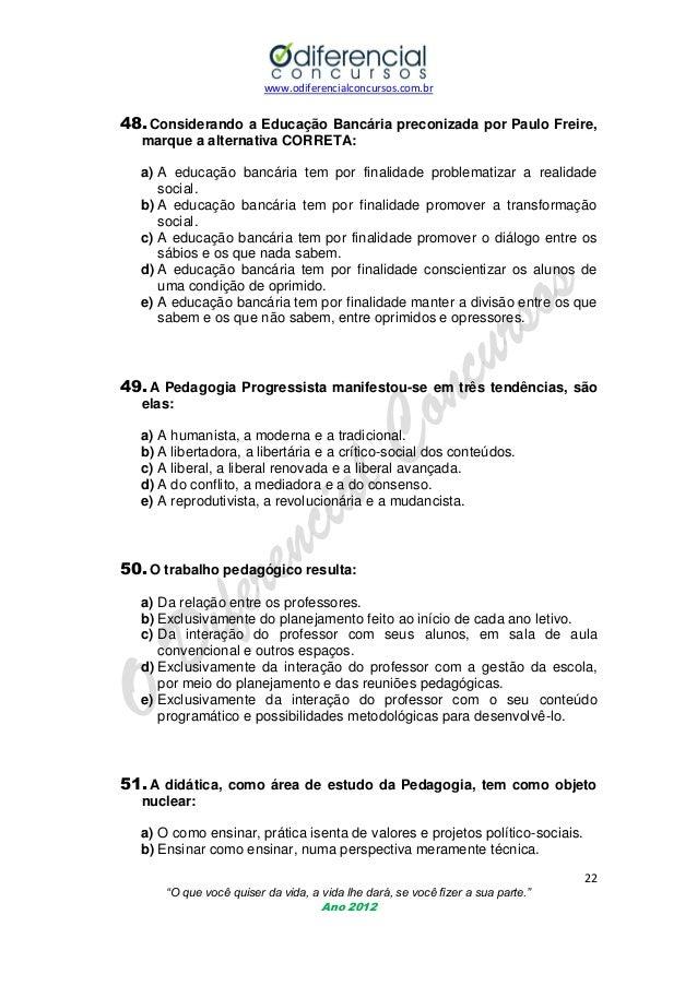 www.odiferencialconcursos.com.br  48. Considerando a Educação Bancária preconizada por Paulo Freire, marque a alternativa ...