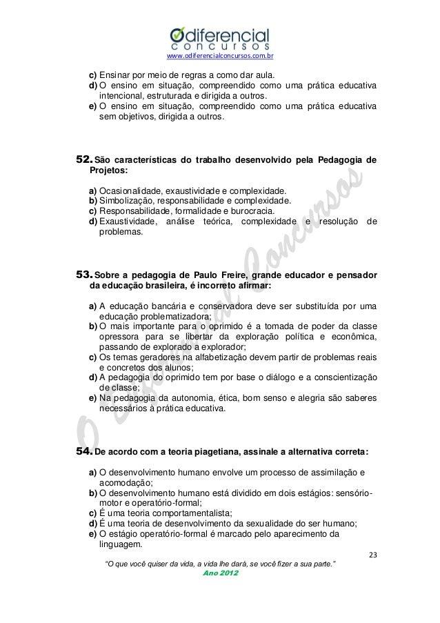 www.odiferencialconcursos.com.br  c) Ensinar por meio de regras a como dar aula. d) O ensino em situação, compreendido com...