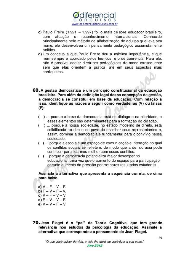 www.odiferencialconcursos.com.br  c) Paulo Freire (1.921 – 1.997) foi o mais célebre educador brasileiro, com atuação e re...
