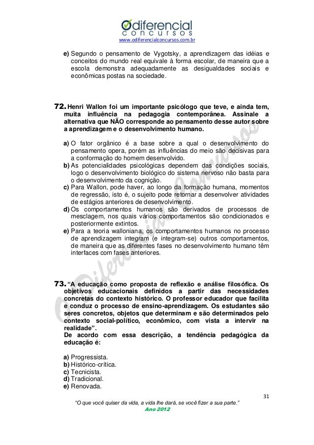 www.odiferencialconcursos.com.br  e) Segundo o pensamento de Vygotsky, a aprendizagem das idéias e conceitos do mundo real...