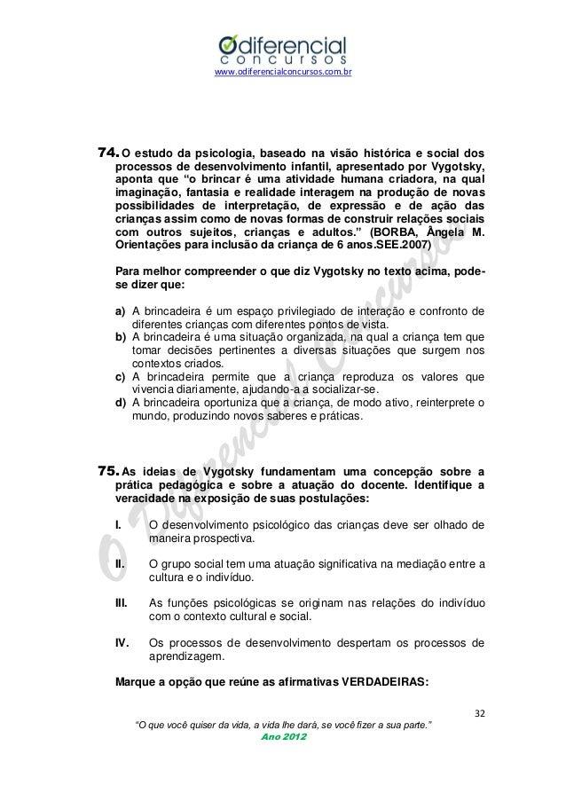 www.odiferencialconcursos.com.br  74. O estudo da psicologia, baseado na visão histórica e social dos processos de desenvo...