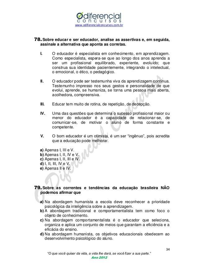www.odiferencialconcursos.com.br  78. Sobre educar e ser educador, analise as assertivas e, em seguida, assinale a alterna...