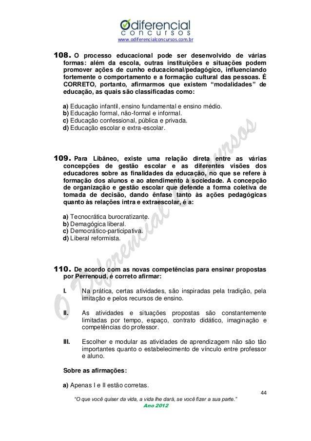 www.odiferencialconcursos.com.br  108. O processo educacional pode ser desenvolvido de várias formas: além da escola, outr...