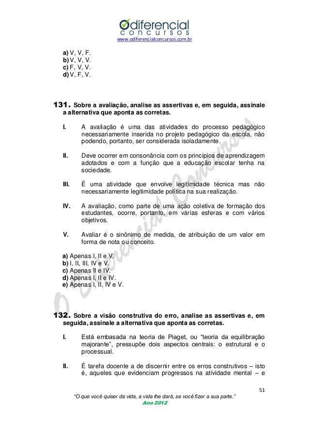 www.odiferencialconcursos.com.br  a) V, V, F. b) V, V, V. c) F, V, V. d) V, F, V.  131. Sobre a avaliação, analise as asse...