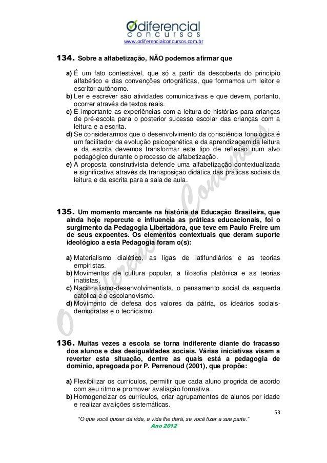 www.odiferencialconcursos.com.br  134. Sobre a alfabetização, NÃO podemos afirmar que a) É um fato contestável, que só a p...