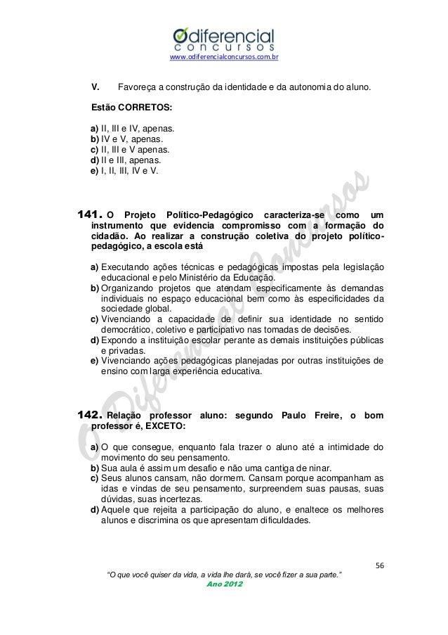 www.odiferencialconcursos.com.br  V.  Favoreça a construção da identidade e da autonomia do aluno.  Estão CORRETOS: a) II,...